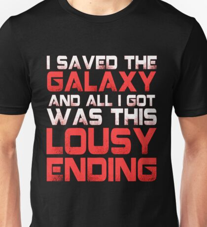 ALL I GOT WAS THIS LOUSY ENDING - Mass Effect ending rage shirt Unisex T-Shirt