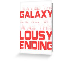 ALL I GOT WAS THIS LOUSY ENDING - Mass Effect ending rage shirt Greeting Card