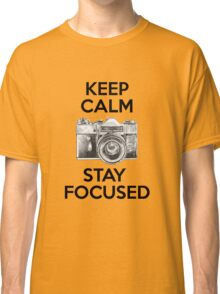 Keep Calm Stay Focused Classic T-Shirt