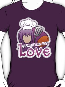 Cooking's all about love! T-Shirt