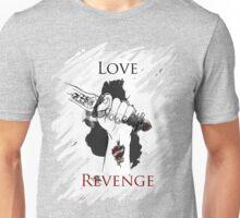 I'd risk my life for 2 things : Love & Revenge Unisex T-Shirt