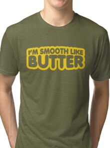 I'm Smooth Like Butter Tri-blend T-Shirt
