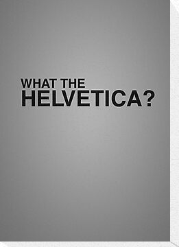 What the Helvetica? by grafiskanstalt