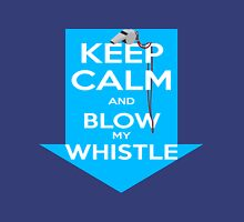 Keep Calm and Blow my Whistle Unisex T-Shirt