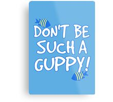 Don't be such a guppy! Metal Print