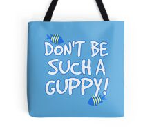 Don't be such a guppy! Tote Bag