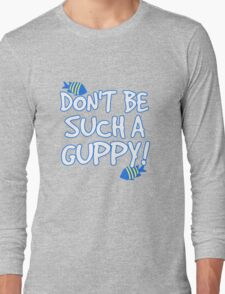Don't be such a guppy! Long Sleeve T-Shirt