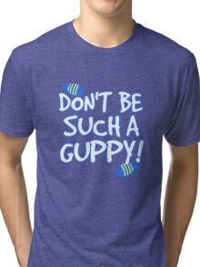 Don't be such a guppy! Tri-blend T-Shirt