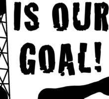YOUR HOLE IS OUR GOAL! Sticker