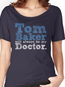Tom Baker will always be my Doctor Women's Relaxed Fit T-Shirt
