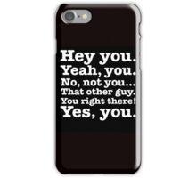 Hey you! iPhone Case/Skin