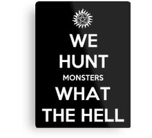 We Hunt Monsters What The Hell Metal Print