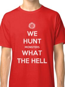 We Hunt Monsters What The Hell Classic T-Shirt
