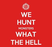 We Hunt Monsters What The Hell Unisex T-Shirt