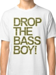 Drop The Bass Boy! (Golden) Classic T-Shirt