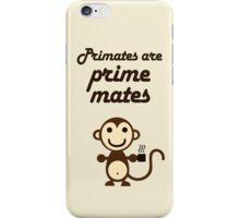 Primates are Prime Mates iPhone Case/Skin