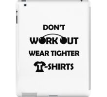 Don't Work Out, Wear Tighter T-shirts iPad Case/Skin