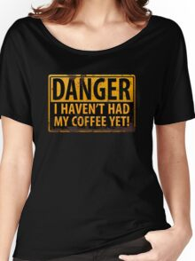 Funny - DANGER, I Haven't Had My Coffee Yet! Distressed Rusty Warning Sign Women's Relaxed Fit T-Shirt