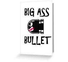 BIG ASS BULLET Greeting Card