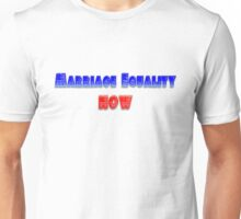 Marriage Equality Now! Unisex T-Shirt