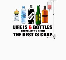 LIFE IS 6 BOTTLES  Unisex T-Shirt