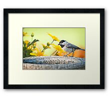 I know He watches me . . . Framed Print
