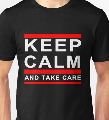 KEEP CALM AND TAKE CARE DRAKE Unisex T-Shirt