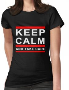 KEEP CALM AND TAKE CARE DRAKE Womens Fitted T-Shirt