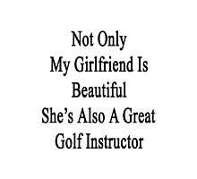 Not Only My Girlfriend Is Beautiful She's Also A Great Golf Instructor  Photographic Print