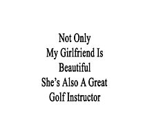 Not Only My Girlfriend Is Beautiful She's Also A Great Golf Instructor  by supernova23