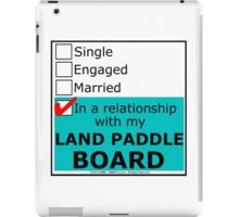 In A Relationship With My Land Paddle Board iPad Case/Skin