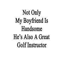 Not Only My Boyfriend Is Handsome He's Also A Great Golf Instructor  Photographic Print
