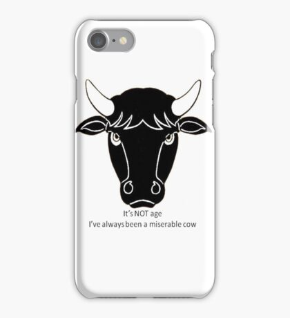 It's Not Age: I've Always Been A Miserable Cow iPhone Case/Skin