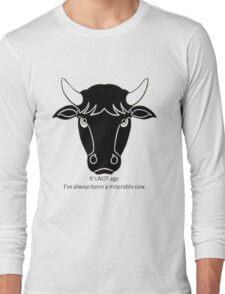 It's Not Age: I've Always Been A Miserable Cow Long Sleeve T-Shirt