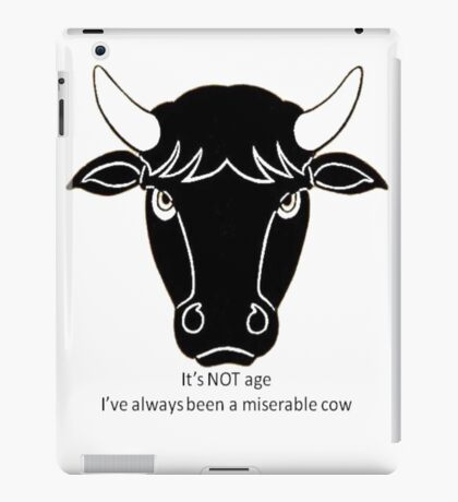 It's Not Age: I've Always Been A Miserable Cow iPad Case/Skin