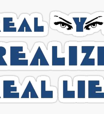 Real Eyes Realize Real Lies Sticker
