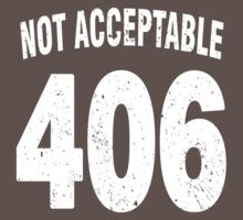 Team shirt - 406 Not Acceptable, white letters by JRon