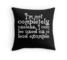 I'm not completely useless, I can be used as a bad example Throw Pillow
