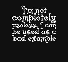 I'm not completely useless, I can be used as a bad example Unisex T-Shirt