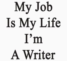My Job Is My Life I'm A Writer by supernova23