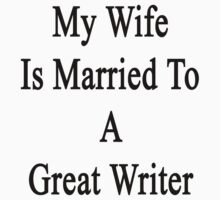 My Wife Is Married To A Great Writer by supernova23