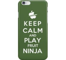 Keep Calm And Play Fruit Ninja iPhone Case/Skin