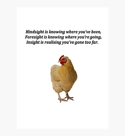 Hindsight Proverb with Chicken Photographic Print