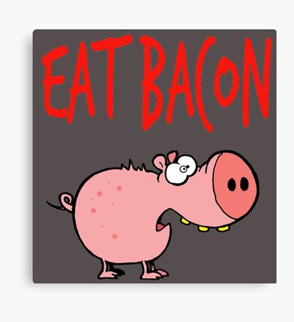 Eat bacon Canvas Print