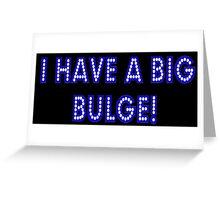 I have a big bulge Greeting Card