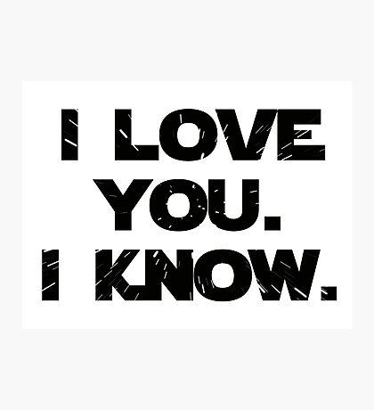 I Love You. I Know.  Photographic Print