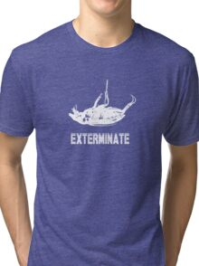Exterminate T-shirt/Hoodie white Tri-blend T-Shirt