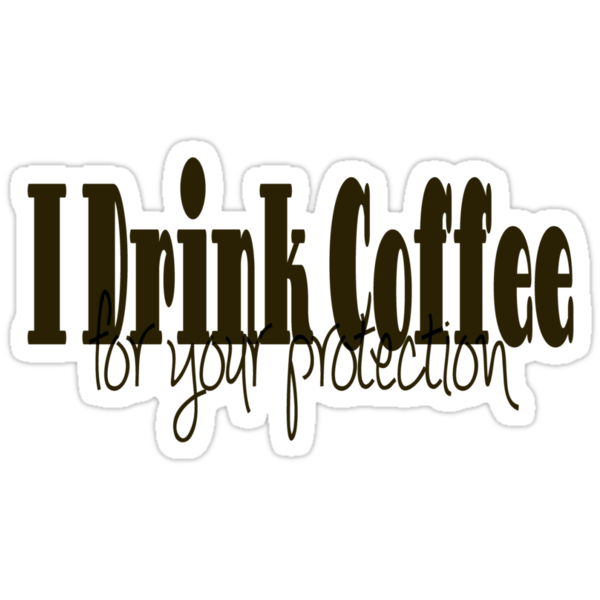 I drink coffee for your protection by Amiteestoo