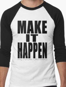 Make It Happen Merchandise Men's Baseball ¾ T-Shirt