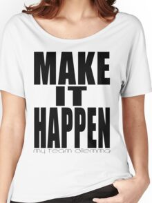 Make It Happen Merchandise Women's Relaxed Fit T-Shirt